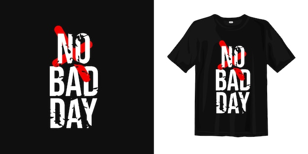 Nenhum dia ruim. citações inspiradas design de t-shirt Vetor Premium