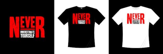 Nunca se subestime o design da camiseta de tipografia Vetor Premium