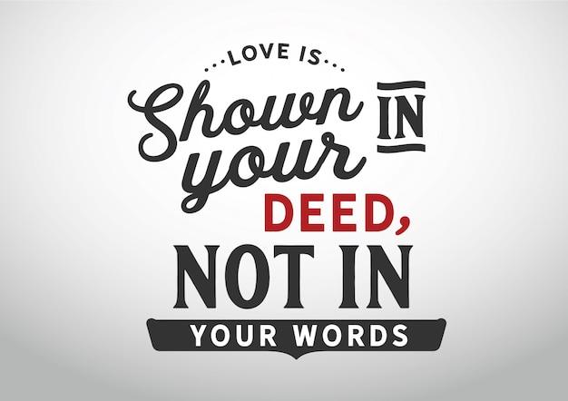 O amor é mostrado em sua ação, não em suas palavras. lettering Vetor Premium