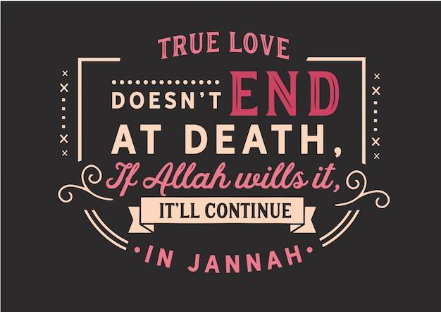 O amor verdadeiro não termina na morte. se allah quiser, continuará em jannah. lettering Vetor Premium