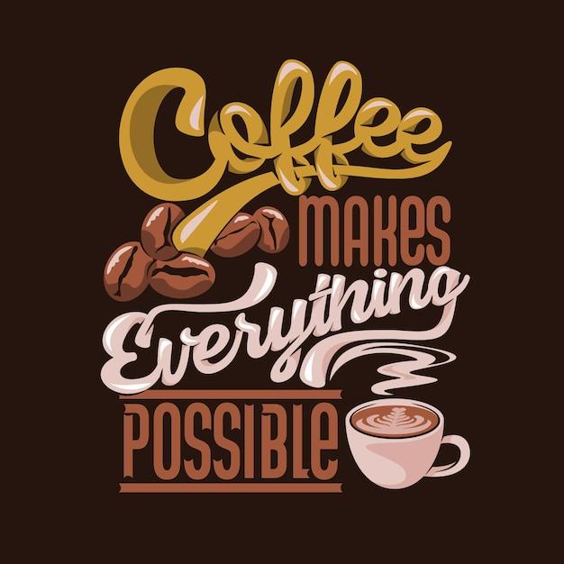 O café torna tudo possível. Vetor Premium