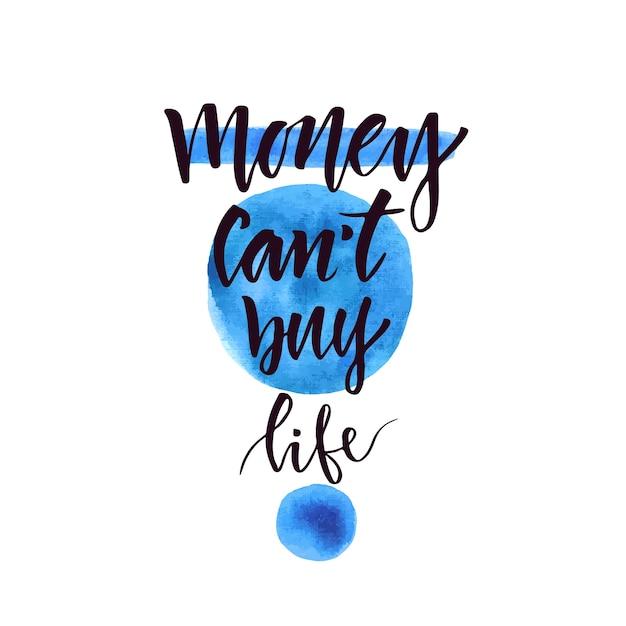 O dinheiro não pode comprar a vida. citação manuscrita inspiradora e motivacional. frase de vetor para cartaz ou cartões. rotulação Vetor Premium