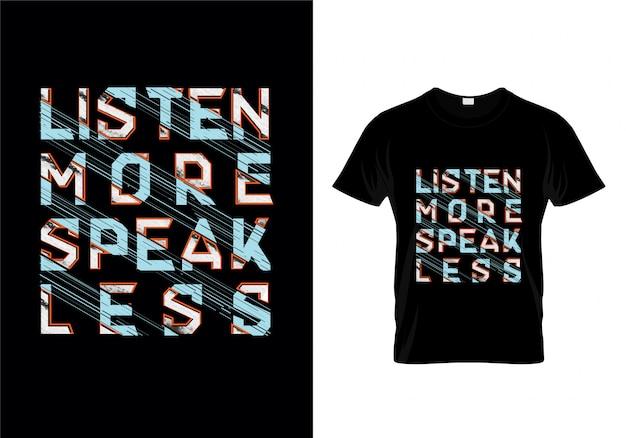Ouça mais falar menos tipografia t shirt design vector Vetor Premium
