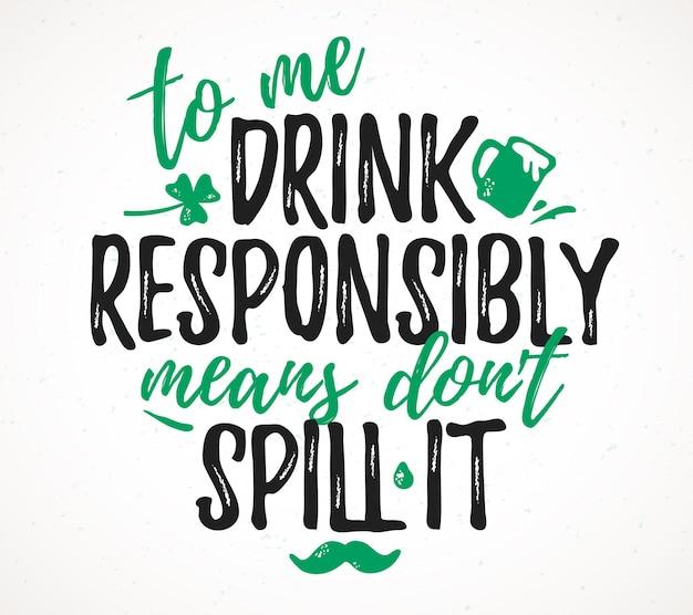 Para mim, beber com responsabilidade significa não derramar letras engraçadas Vetor Premium