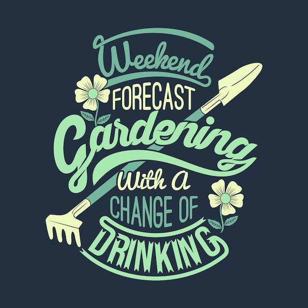 Previsão de fim de semana de jardinagem com uma mudança de bebida. provérbios e citações de jardinagem. Vetor Premium