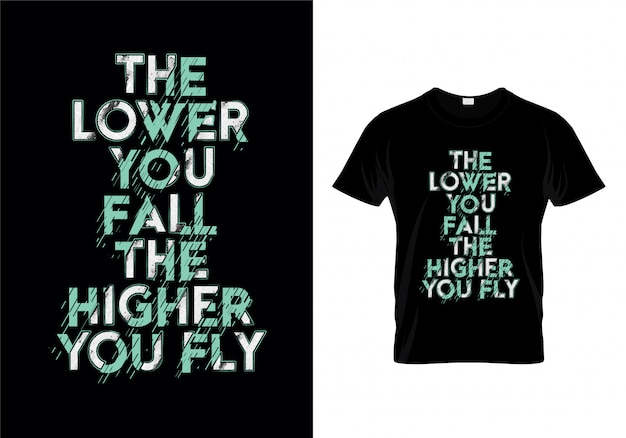 Quanto mais baixo você cair o mais alto você voar tipografia cita t shirt design Vetor Premium