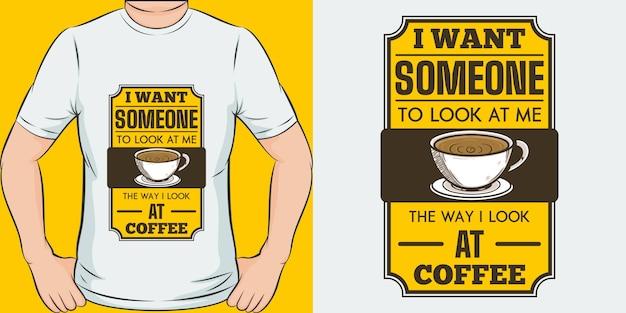 Quero que alguém me olhe da maneira que vejo o café. Vetor Premium