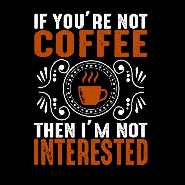 Se você não está. citação de café e dizendo Vetor Premium