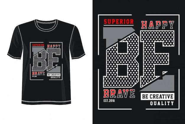 Seja feliz seja design corajoso da tipografia camiseta Vetor Premium