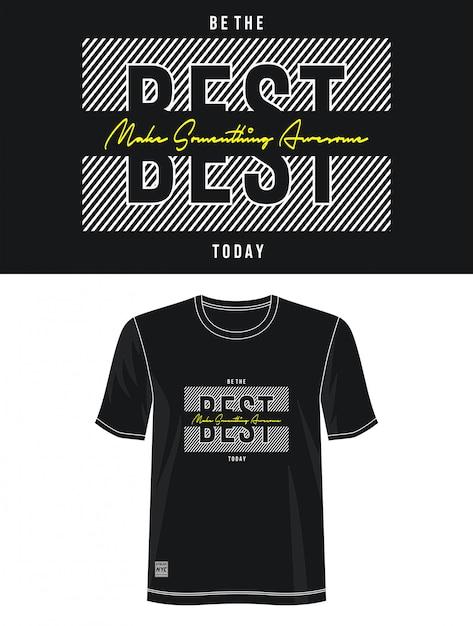 Seja o melhor hoje design de tipografia camiseta Vetor Premium