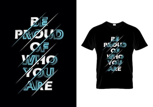 Seja orgulhoso de quem você é tipografia camiseta vector design Vetor Premium