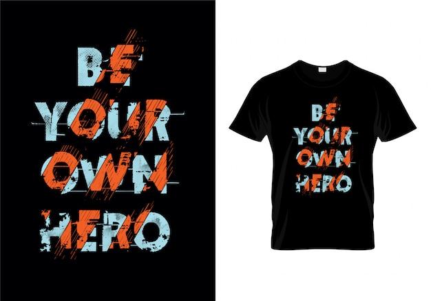 Seja seu próprio herói tipografia t camisa design vector Vetor Premium