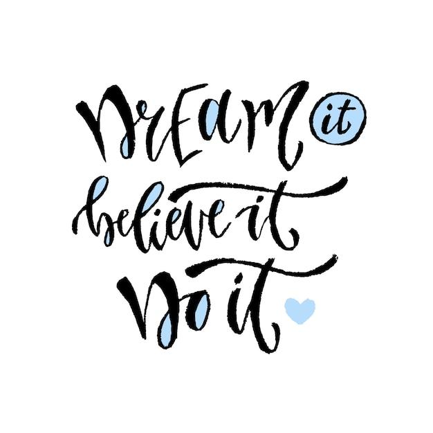 Sonhe, acredite, faça isso. letra de mão de vetor. citação motivacional moderna com letras de mão. frase de caligrafia para imprimir. Vetor Premium