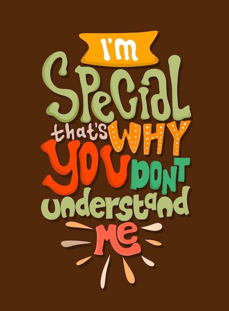 Sou especial, é por isso que você não me entende. citações motivacionais. citação de letras. Vetor Premium