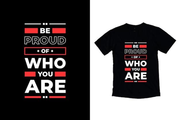 Tenha orgulho de quem você é design moderno de camisetas de citações motivacionais Vetor Premium