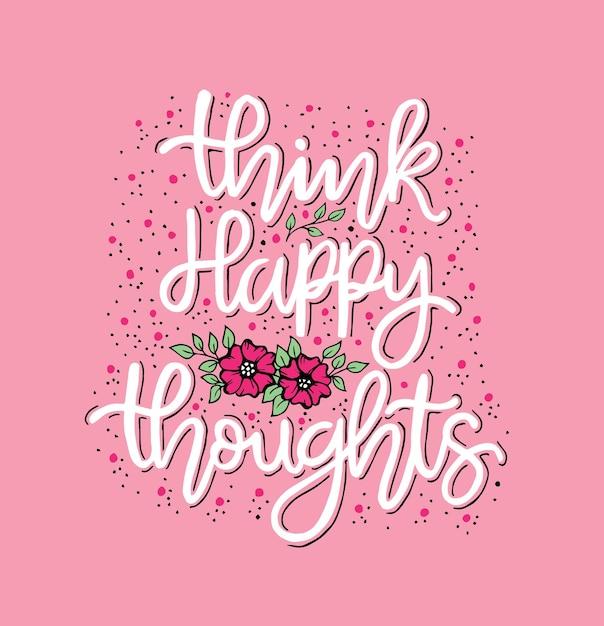 Ter pensamentos felizes, letras de mão, citações motivacionais Vetor Premium
