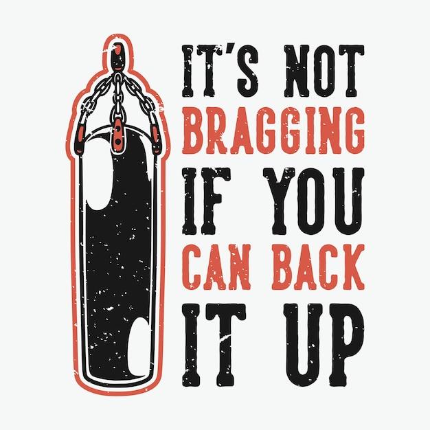 Tipografia de slogan vintage, você não pode se gabar se você puder apoiá-la no design de camisetas Vetor Premium