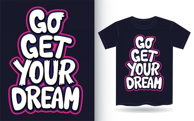 Vá buscar a sua mão de sonho letras slogan para camiseta Vetor Premium