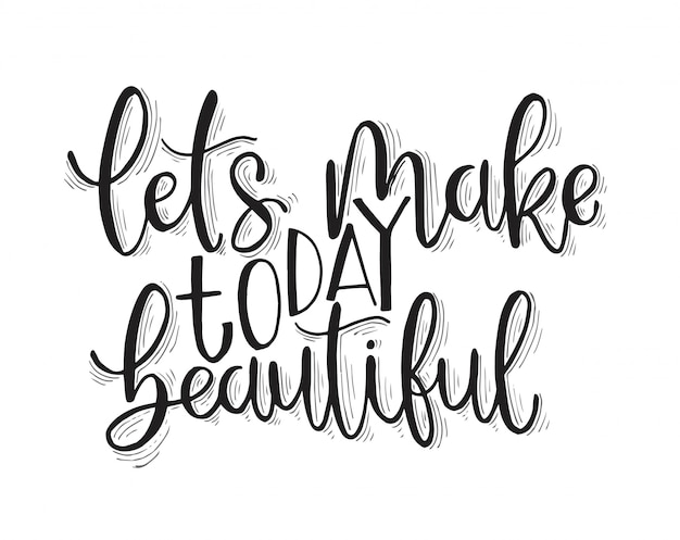 Vamos fazer hoje linda, mão lettering, citações motivacionais Vetor Premium