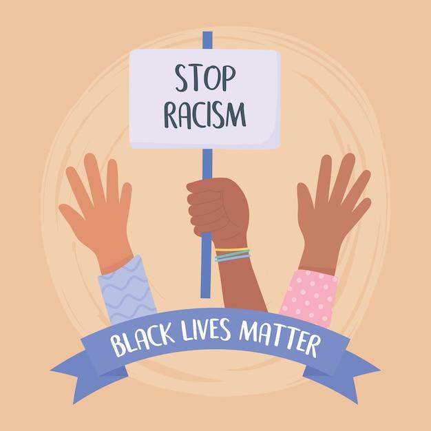Vidas negras importam faixa de protesto, cartaz pare o racismo nas mãos, campanha de conscientização contra a discriminação racial Vetor Premium