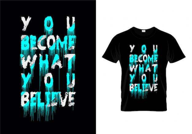 Você se torna o que você acredita tipografia t shirt design vector Vetor Premium