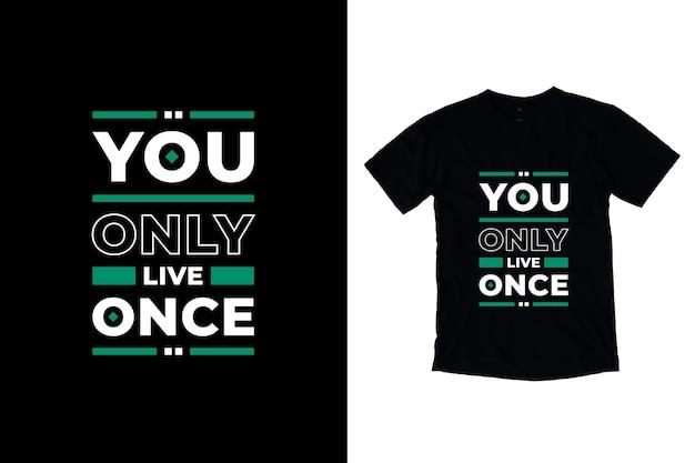 Você só vive uma vez que citações motivacionais modernas design de camiseta Vetor Premium
