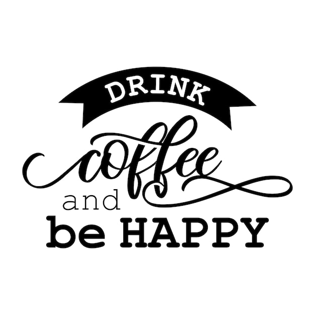 Bere caffè ed essere felice lettering design tipografia Vettore Premium