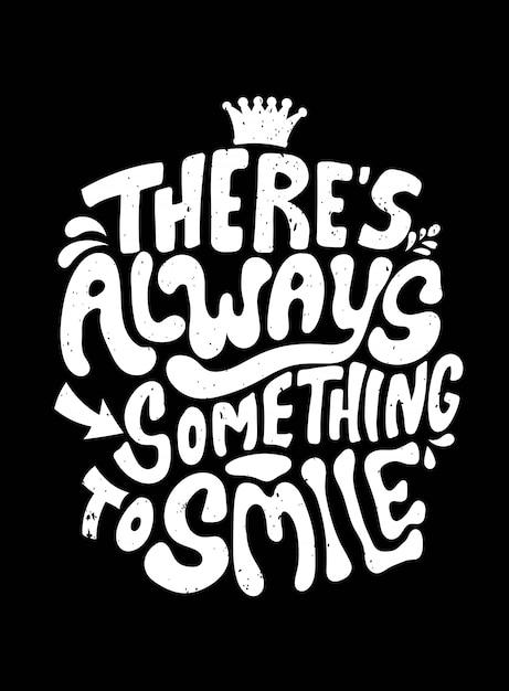 C'è sempre qualcosa da sorridere. tipografia di citazione. Vettore Premium