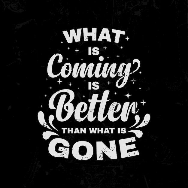 Ciò che sta arrivando è meglio di ciò che è scritto lettering inspirational quotes Vettore Premium