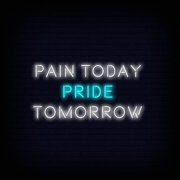 Citazione moderna pain today pride tomorrow neon sign text Vettore Premium