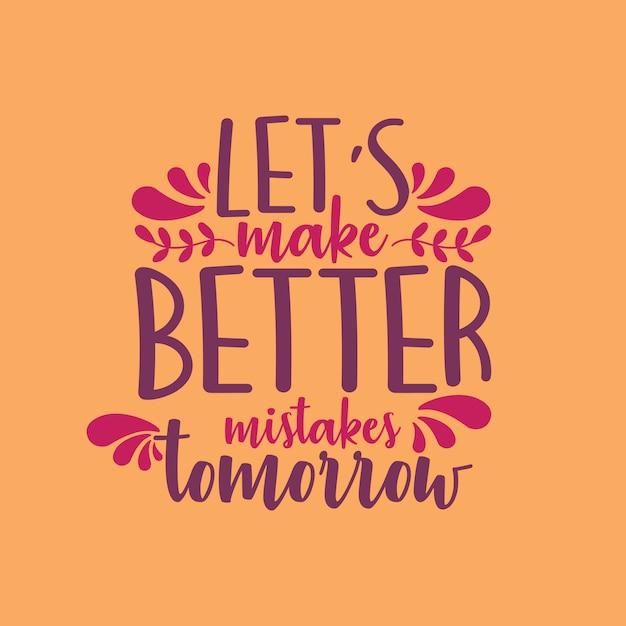 Facciamo errori migliori domani Vettore Premium