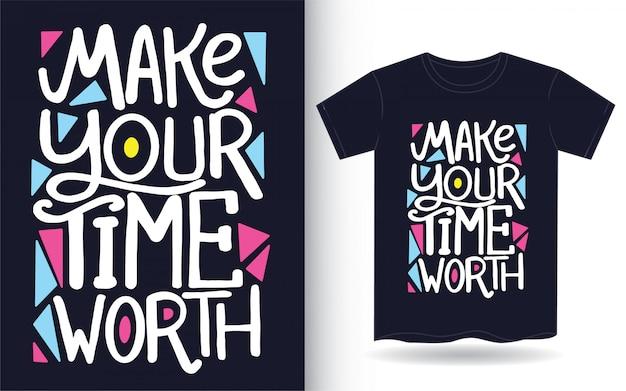 Fai in modo che il tuo tempo valga la pena disegnare lettere disegnate a mano per maglietta Vettore Premium