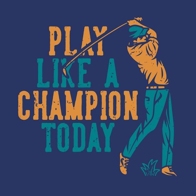 Gioca come un campione oggi lettering e illustrazione golfista Vettore Premium