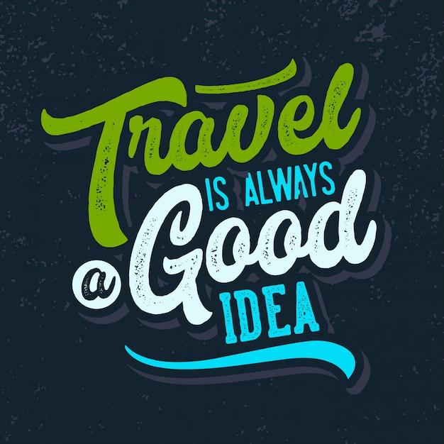 Il viaggio è sempre una buona idea per le citazioni tipografiche Vettore Premium