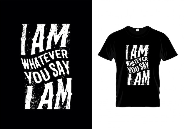 Io sono qualunque cosa tu dica che io sono tipografia t shirt design Vettore Premium