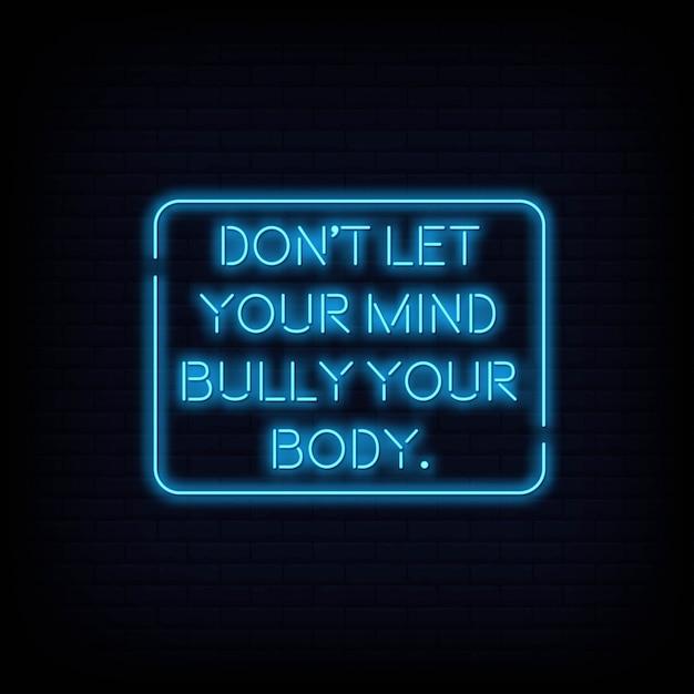 La motivazione moderna di citazione non lascia che la tua mente prepotente il tuo vettore del testo dell'insegna al neon del corpo Vettore Premium