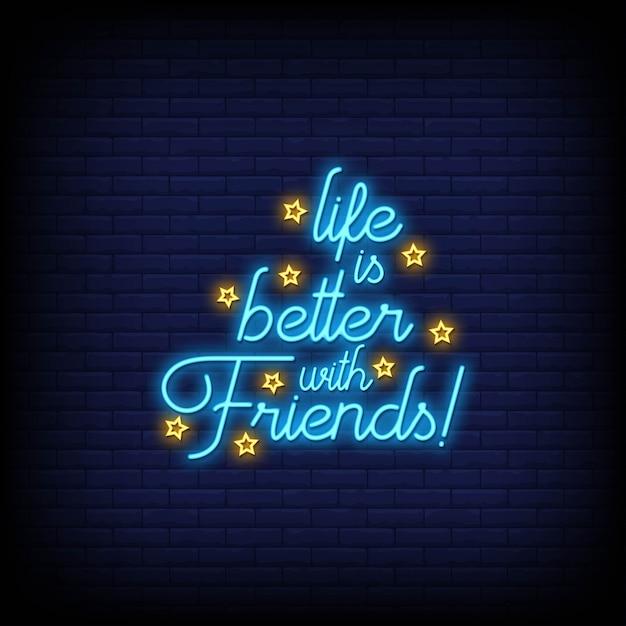 La vita è migliore con gli amici in stile insegne al neon Vettore Premium