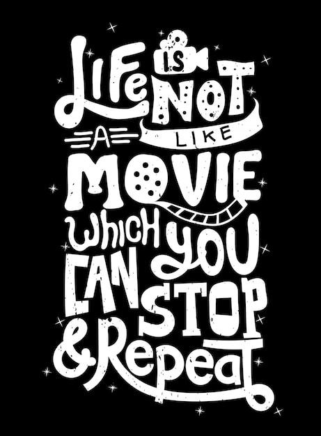 La vita non è come un film che puoi fermare e ripetere. tipografia di citazione. lettering per design t-shirt, stampa. Vettore Premium