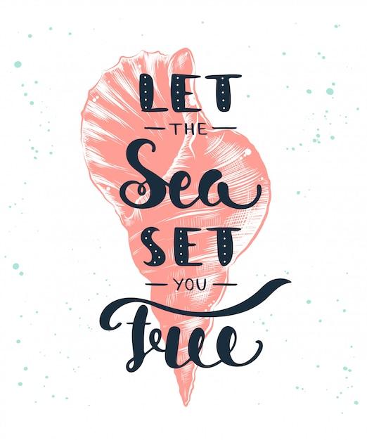 Lascia che il mare ti liberi con uno schizzo della conchiglia. lettering Vettore Premium