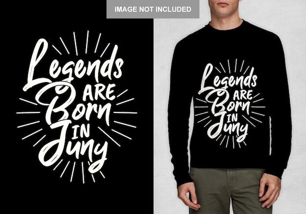 Le leggende sono nate a juny. design tipografico per t-shirt Vettore Premium