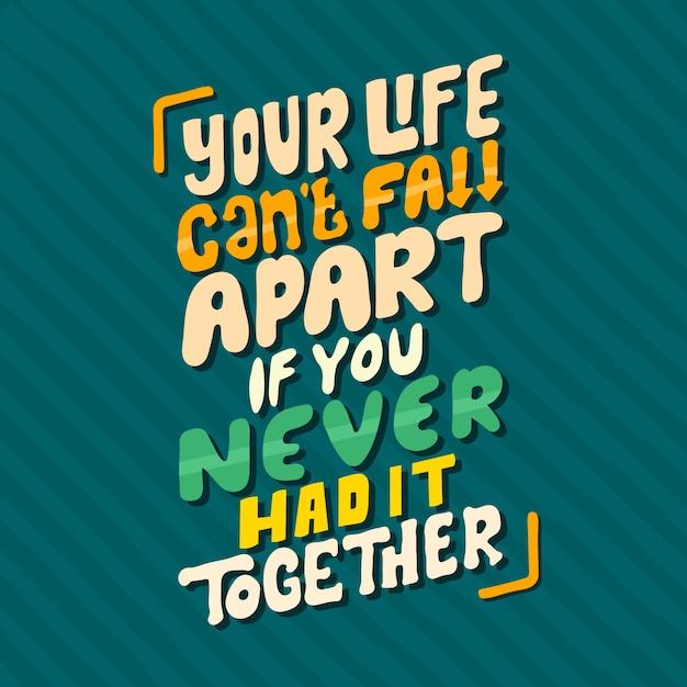 Lettering disegnato a mano la tua vita non può andare in pezzi se non l'hai mai vissuta insieme Vettore Premium