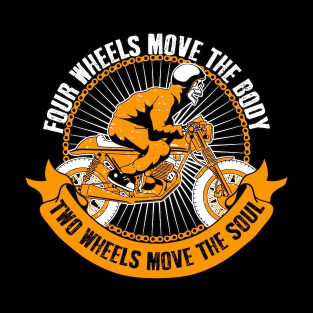 Maglietta da motociclista e slogan. quattro ruote muovono il corpo, due ruote muovono l'anima. moto da corsa con teschio. Vettore Premium