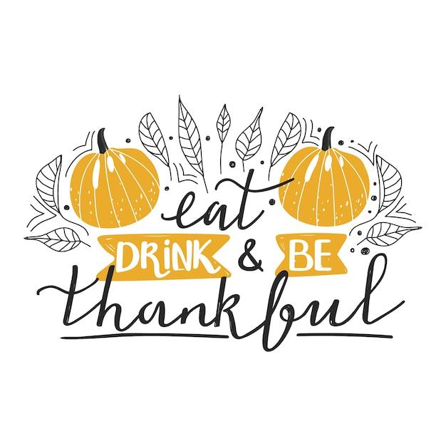 Mangia, bevi e sii grato. composizione tipografica per il giorno del ringraziamento. Vettore Premium
