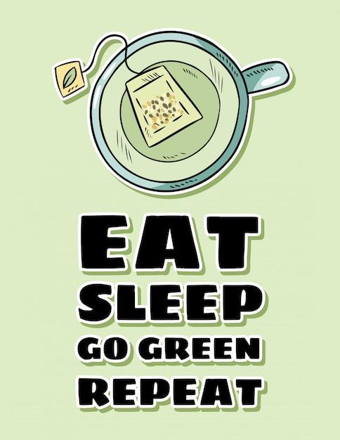 Mangiare dormire andare ripetere verde. tazza di tè verde lettering dei cartoni animati disegnato a mano Vettore Premium