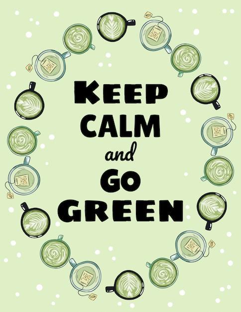 Mantieni la calma e vai a poster verde. tazze di tè verde e caffè ornamento. cartone animato disegnato a mano Vettore Premium