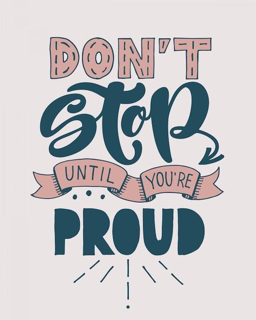 Non fermarti finché non sei orgoglioso. citazione scritta a mano motivazionale. Vettore Premium