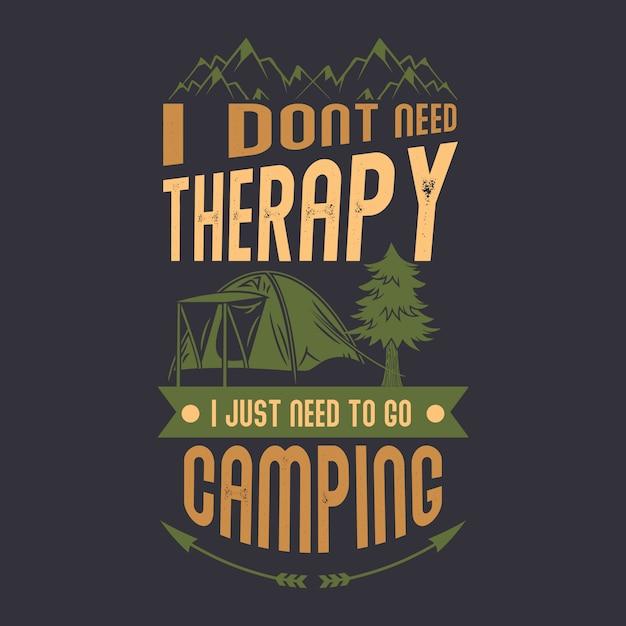 Non ho bisogno di terapia ho solo bisogno di andare in campeggio Vettore Premium