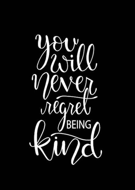 Non ti pentirai mai di essere gentile. citazioni di lettering mano inspirational Vettore Premium