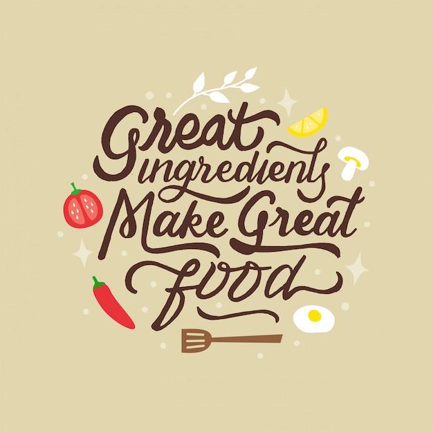 Ottimi ingredienti rendono il buon cibo lettering preventivo motivazionale Vettore Premium