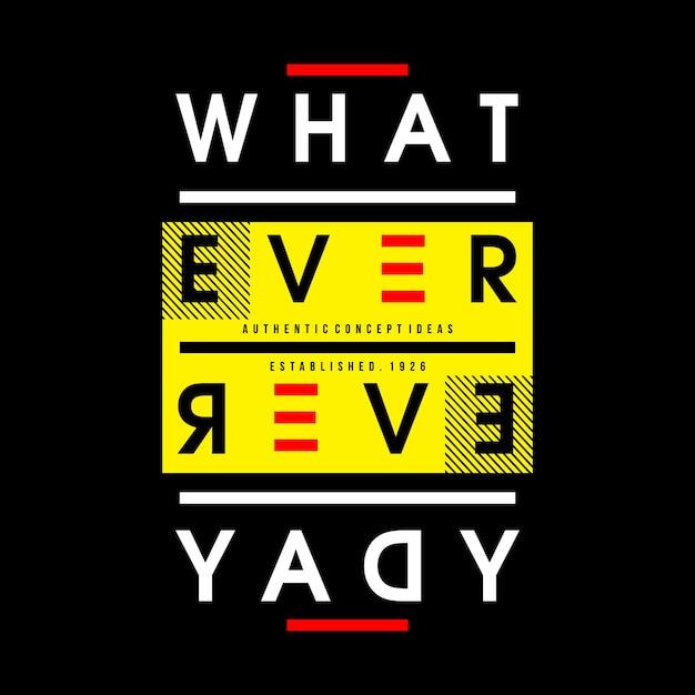 Qualunque sia il disegno di magliette di tipografia parole ogni giorno Vettore Premium